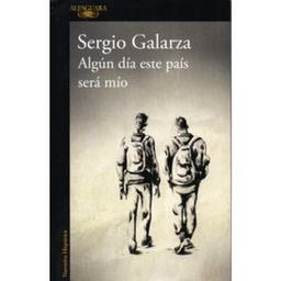 Algun Dia Este Pais Sera Mio Sergio Galarza 1 U