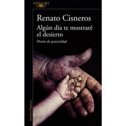 Algun Dia te Mostrare el Desierto Renato Cisneros 1 U