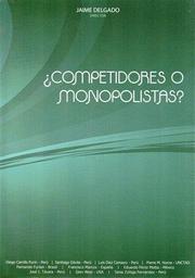 Competidores o Monopolistas Jaime Delgado 1 U