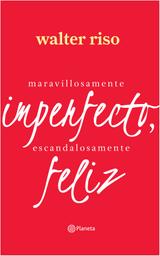 Maravillosamente Imperfecto Escandalosamente Feliz