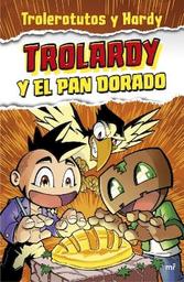 Trolardy y el Pan Dorado - Trolerotutos y Hardy